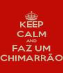 KEEP CALM AND FAZ UM CHIMARRÃO - Personalised Poster A4 size