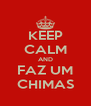 KEEP CALM AND FAZ UM CHIMAS - Personalised Poster A4 size