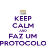 KEEP CALM AND FAZ UM PROTOCOLO - Personalised Poster A4 size