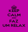 KEEP CALM AND FAZ UM RELAX - Personalised Poster A4 size