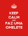 KEEP CALM AND FAZ UMA OMELETE - Personalised Poster A4 size