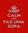 KEEP CALM AND FAZ UMA SOPA - Personalised Poster A4 size