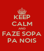 KEEP CALM AND FAZE SOPA PA NOIS - Personalised Poster A4 size
