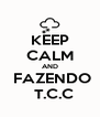 KEEP CALM AND  FAZENDO   T.C.C - Personalised Poster A4 size