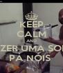 KEEP CALM AND FAZER UMA SOPA PÁ NÓIS  - Personalised Poster A4 size