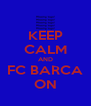 KEEP CALM AND FC BARCA ON - Personalised Poster A4 size