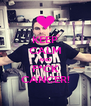 KEEP CALM AND F*CK CANCER! - Personalised Poster A4 size