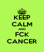 KEEP CALM AND FCK CANCER - Personalised Poster A4 size