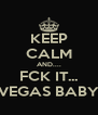 KEEP CALM AND.... FCK IT... VEGAS BABY - Personalised Poster A4 size