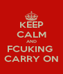 KEEP CALM AND FCUKING  CARRY ON - Personalised Poster A4 size