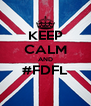 KEEP CALM AND #FDFL  - Personalised Poster A4 size