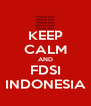 KEEP CALM AND FDSI INDONESIA - Personalised Poster A4 size