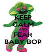 KEEP CALM AND FEAR BABY BOP - Personalised Poster A4 size