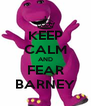 KEEP CALM AND FEAR BARNEY - Personalised Poster A4 size