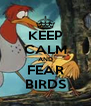 KEEP CALM AND FEAR BIRDS - Personalised Poster A4 size