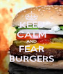 KEEP CALM AND FEAR BURGERS - Personalised Poster A4 size