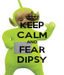 KEEP CALM AND FEAR DIPSY - Personalised Poster A4 size