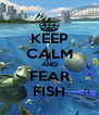 KEEP CALM AND FEAR FISH - Personalised Poster A4 size