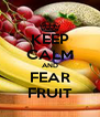 KEEP CALM AND FEAR FRUIT - Personalised Poster A4 size