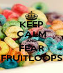 KEEP CALM AND FEAR FRUITLOOPS - Personalised Poster A4 size