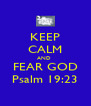 KEEP CALM AND  FEAR GOD Psalm 19:23 - Personalised Poster A4 size