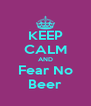 KEEP CALM AND Fear No Beer - Personalised Poster A4 size