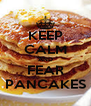 KEEP CALM AND FEAR PANCAKES - Personalised Poster A4 size