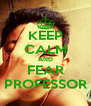 KEEP CALM AND FEAR PROFESSOR - Personalised Poster A4 size