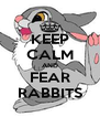 KEEP CALM AND FEAR RABBITS - Personalised Poster A4 size