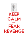 KEEP CALM AND FEAR REVENGE - Personalised Poster A4 size