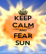 KEEP CALM AND FEAR SUN - Personalised Poster A4 size