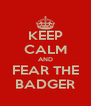 KEEP CALM AND FEAR THE BADGER - Personalised Poster A4 size