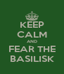 KEEP CALM AND FEAR THE BASILISK - Personalised Poster A4 size