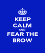 KEEP CALM AND FEAR THE BROW - Personalised Poster A4 size