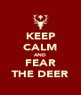 KEEP CALM AND FEAR THE DEER - Personalised Poster A4 size