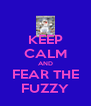 KEEP CALM AND FEAR THE FUZZY - Personalised Poster A4 size
