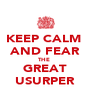 KEEP CALM  AND FEAR THE  GREAT USURPER - Personalised Poster A4 size
