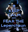 KEEP CALM AND FEAR THE  Leperchaun  - Personalised Poster A4 size