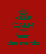 KEEP CALM AND fear  the nerds - Personalised Poster A4 size