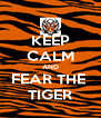 KEEP CALM AND FEAR THE  TIGER - Personalised Poster A4 size