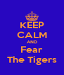 KEEP CALM AND Fear The Tigers - Personalised Poster A4 size