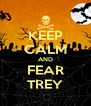 KEEP CALM AND FEAR TREY - Personalised Poster A4 size