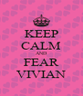 KEEP CALM AND FEAR VIVIAN - Personalised Poster A4 size