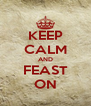 KEEP CALM AND FEAST ON - Personalised Poster A4 size