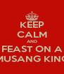 KEEP CALM AND FEAST ON A MUSANG KING - Personalised Poster A4 size
