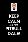 KEEP CALM AND FEAT. PITBULL DALE! - Personalised Poster A4 size