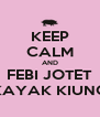 KEEP CALM AND FEBI JOTET KAYAK KIUNG - Personalised Poster A4 size