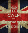 KEEP CALM AND February in baptism - Personalised Poster A4 size
