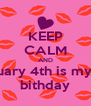 KEEP CALM AND febuary 4th is my 7th bithday - Personalised Poster A4 size