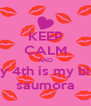 KEEP CALM AND febuary 4th is my birthday saumora - Personalised Poster A4 size